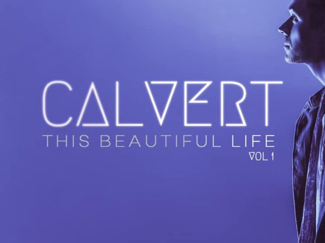 """CALVERT Brings Powerhouse Vocals and Pro Collaborations on New EP """"This Beautiful Life"""" Vol 1"""