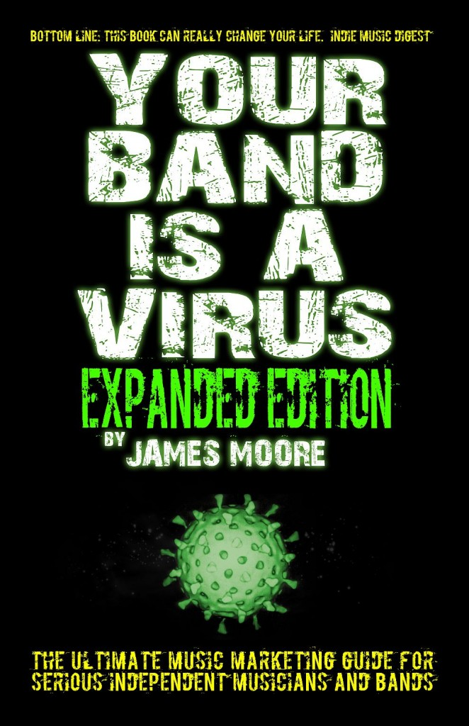 Your Band Is A Virus - Music Marketing, DIY Music Promotion Book by James Moore CEO of Independent Music Promotions