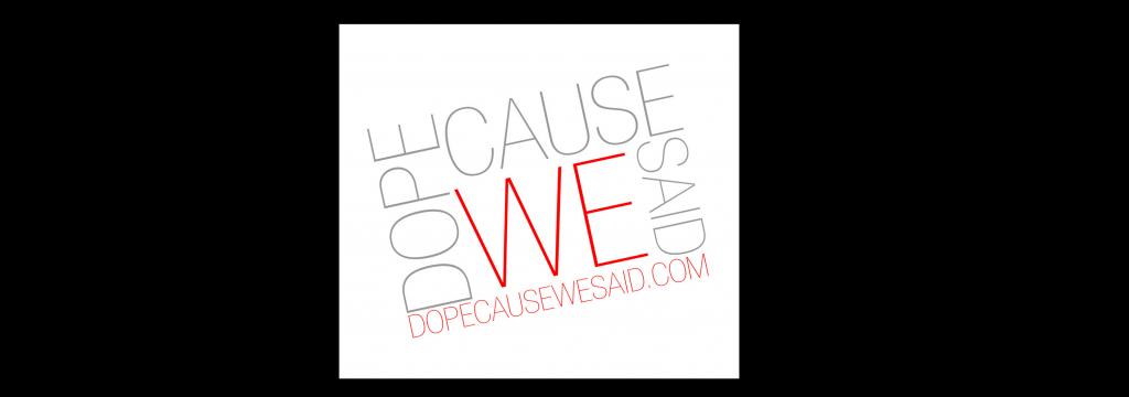 Dope Cause We Said
