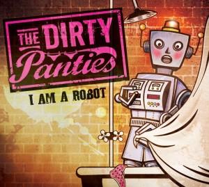 DIRTY PANTIES - I am a Robot